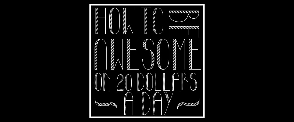 How to be awesome on $20 day